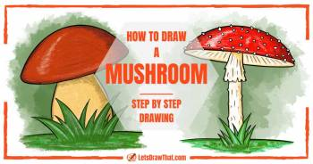 How To Draw A Mushroom: 2 Easy Ways (Step-By-Step Drawing) - step-by-step-drawing tutorial featured image